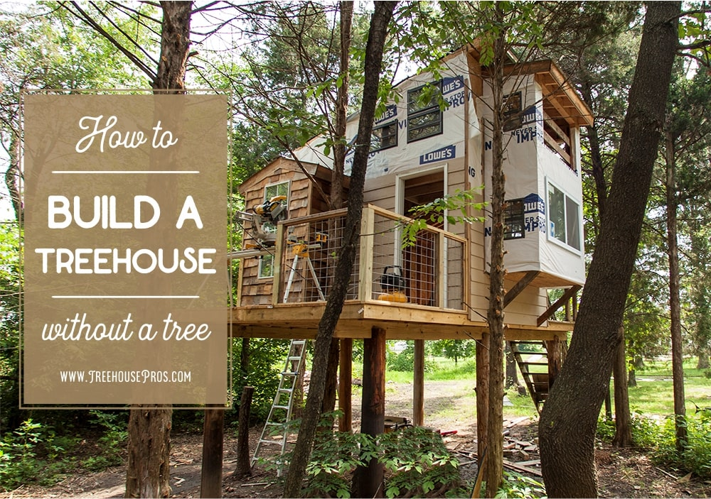 How To Build A Treehouse Without A Tree Treehouse Pros